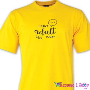 """Can't Adult"" T-Shirt Range"