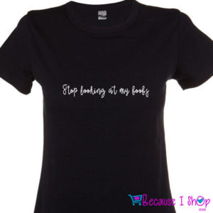 Stop Looking at… –  Ladies T-Shirt